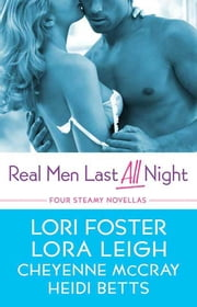 Real Men Last All Night - Four Steamy Novellas ebook by Lora Leigh, Lori Foster, Cheyenne McCray,...