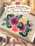 Donna Dewberry's Complete Book of One-Stroke Painting ebook by Donna Dewberry
