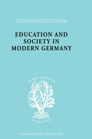 Education & Society in Modern Germany ebook by Samuel, R. H. and Thomas R. Hinton