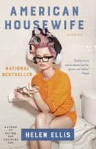 American Housewife - Stories ebook by Helen Ellis