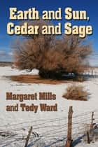 Earth and Sun, Cedar and Sage ebook by Tedy Ward, Margaret Mills