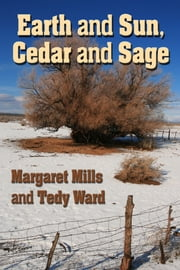 Earth and Sun, Cedar and Sage ebook by Tedy Ward,Margaret Mills