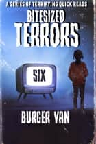 Bitesized Terrors 6: Burger Van - Bitesized Terrors, #6 ebook by Michael Bray