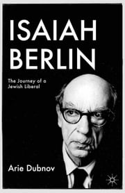 Isaiah Berlin - The Journey of a Jewish Liberal ebook by A. Dubnov