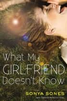 What My Girlfriend Doesn't Know ebook by Sonya Sones