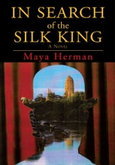 In Search of the Silk King - A Novel ebook by Maya Herman