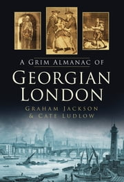 A Grim Almanac of Georgian London ebook by Graham Jackson,Cate Ludlow