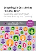 Becoming an Outstanding Personal Tutor ebook by Andrew Stork,Ben Walker,Susan Wallace