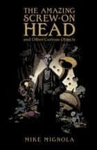 The Amazing Screw-On Head and Other Curious Objects ebook by Mike Mignola, Various