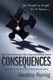 Consequences - Consequences #1 ebook by Aleatha Romig