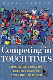 Competing in Tough Times - Business Lessons from L.L.Bean, Trader Joe's, Costco, and Other World-Class Retailers ebook by Barry R. Berman