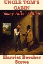 Uncle Tom's Cabin - Young Folks' Edition ebook by Harriet Beecher Stowe
