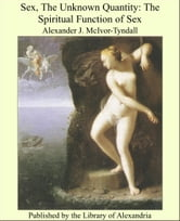 Sex, The Unknown Quantity: The Spiritual Function of Sex ebook by Alexander James McIvor-Tyndall