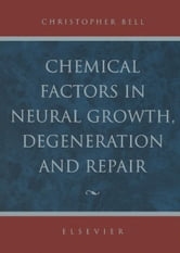 Chemical Factors in Neural Growth, Degeneration and Repair ebook by Bell, C.