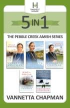 The Pebble Creek Amish Series - 5-in-1 eBook Bundle ebook by Vannetta Chapman