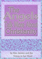 The Angels Talk More About Christianity ebook by Kim Jensen