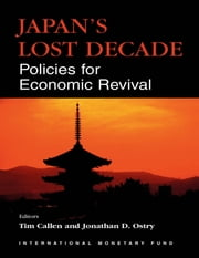 Japan's Lost Decade: Policies for Economic Revival ebook by Tim Mr. Callen,Jonathan Mr. Ostry