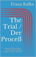 The Trial / Der Proceß - Bilingual Edition: English - German / Zweisprachige Ausgabe: Englisch - Deutsch eBook by Franz Kafka