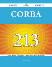 CORBA 213 Success Secrets - 213 Most Asked Questions On CORBA - What You Need To Know ebook by Larry Wheeler