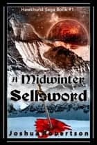 A Midwinter Sellsword ebook by Joshua Robertson