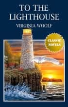 TO THE LIGHTHOUSE Classic Novels: New Illustrated ebook by Virginia Woolf