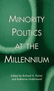 Minority Politics at the Millennium ebook by Richard A. Keiser,Katherine Underwood