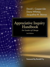 The Appreciative Inquiry Handbook - For Leaders of Change ebook by David Cooperrider,Diana D. Whitney,Jacqueline Stavros