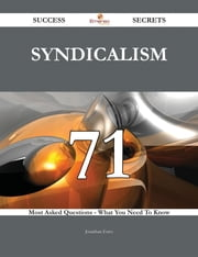 Syndicalism 71 Success Secrets - 71 Most Asked Questions On Syndicalism - What You Need To Know ebook by Jonathan Estes