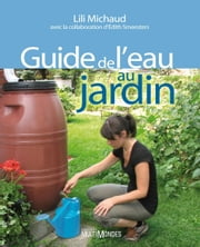Guide de l'eau au jardin ebook by Édith Smeesters,Lili Michaud