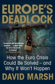 Europe's Deadlock - How the Euro Crisis Could Be Solved - And Why It Won't Happen ebook by David Marsh