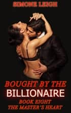 The Master's Heart - Bought by the Billionaire ebook by Simone Leigh