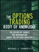 The Options Trading Body of Knowledge ebook by Michael C. Thomsett
