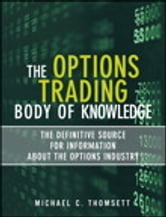 The Options Trading Body of Knowledge - The Definitive Source for Information About the Options Industry ebook by Michael C. Thomsett
