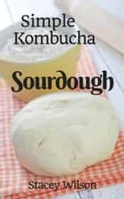 Simple Kombucha Sourdough ebook by Stacey Wilson