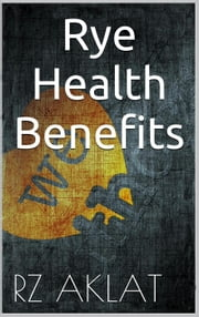 Rye - Health Benefits ebook by RZ Aklat