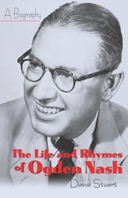 The Life and Rhymes of Ogden Nash - A Biography ebook by David Stuart