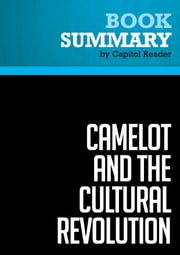 Summary of Camelot and the Cultural Revolution: How the Assasination of John F. Kennedy Shattered American Liberalism. - James Piereson ebook by Capitol Reader