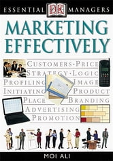 DK Essential Managers: Marketing Effectively ebook by Moi Ali