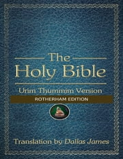 The Holy Bible: Urim Thummim Version: Rotherham Edition ebook by Dallas James