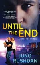 Until the End ebook by Juno Rushdan
