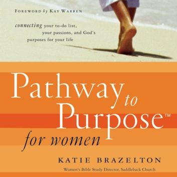 Pathway to Purpose for Women - Connecting Your To-Do List, Your Passions, and God's Purposes for Your Life audiobook by Katherine Brazelton