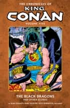 Chronicles of King Conan Volume 5: The Black Dragons and Other Stories ebook by Alan Zelenetz