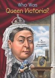 Who Was Queen Victoria? ebook by Jim Gigliotti,Nancy Harrison,Max Hergenrother