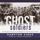 Ghost Soldiers - The Epic Account of World War II's Greatest Rescue Mission audiobook by Hampton Sides, James Naughton
