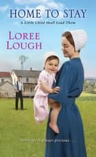 Home to Stay ebook by Loree Lough