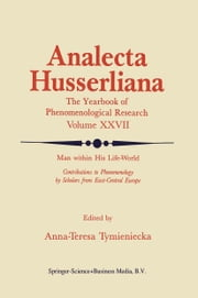 Man within His Life-World - Contributions to Phenomenology by Scholars from East-Central Europe ebook by Anna-Teresa Tymieniecka