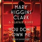 You Don't Own Me audiolibro by Mary Higgins Clark, Alafair Burke