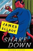 Shakedown: Freddy Otash Confesses ebook by James Ellroy