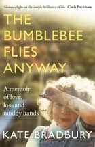 The Bumblebee Flies Anyway - A memoir of love, loss and muddy hands ebook by Kate Bradbury