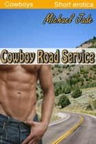 Cowboy Road Service ebook by Michael Jade